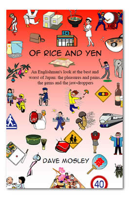 Of Rice and Yen: An Englishman's look at the best and worst of Japan; the pleasures and pains, the gems and the jaw-droppers