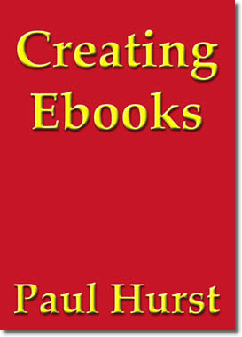 Creating Ebooks by Paul Hurst
