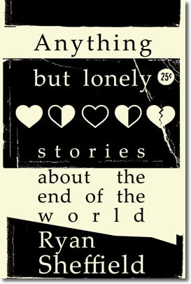Anything But Lonely - Stories About The End Of The World by Ryan Sheffield