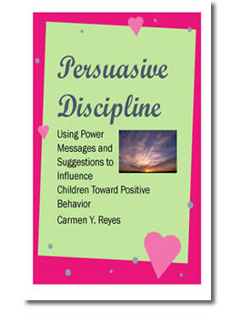 Persuasive Discipline: Using Power Messages and Suggestions to Influence Children Toward Positive Behavior