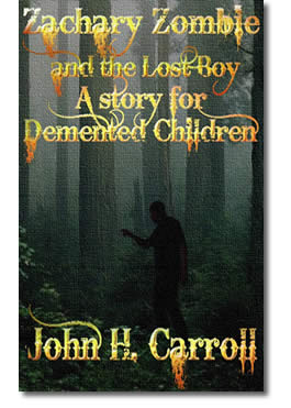 Zachary Zombie and the Lost Boy, A Story for Demented Children by John H. Carroll