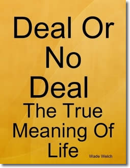 Deal Or No Deal; The True Meaning Of Life by Wade Welch
