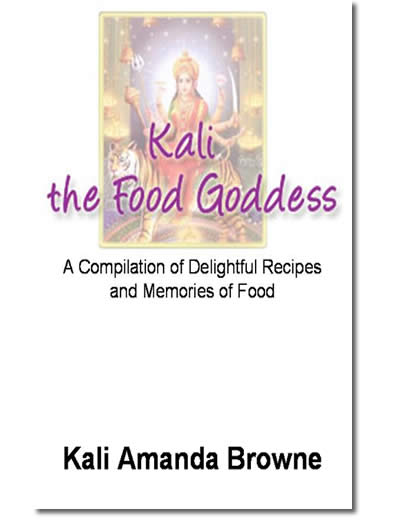 Kali: The Food Goddess, A Compilation of Delightful Recipes and Memories of Food
