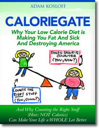 Caloriegate: Why Your Low Calorie Diet Is Making You Fat And Sick And Destroying America by Adam Kosloff