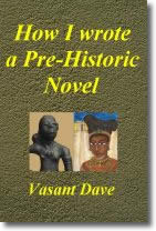 How I Wrote A Pre-Historic Novel by Vasant Dave