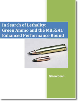 In Search Of Lethality: Green Ammo And The M855A1 Enhanced Performance Round by Glenn Dean