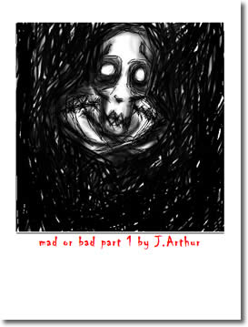 Mad Or Bad Part 1 by John Arthur