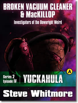 Broken Vacuum Cleaner & Mackillop Series 2 Episode Iv: Yuckahula by Steve Whitmore