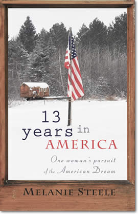 13 Years In America: One Woman's Pursuit Of The American Dream by Melanie Steele