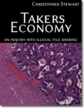 Takers Economy : An Inquiry Into Illegal File Sharing by Christopher Stewart