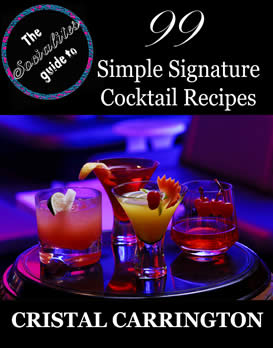 The Socialite's Guide To: 99 Simple Signature Cocktails by Cristal Carrington