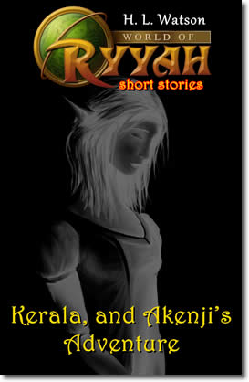 World of Ryyah: Kerala, and Akenji's Adventure by H. L. Watson