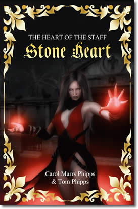 Stone Heart: Heart of the Staff by Carol Marrs Phipps & Tom Phipps