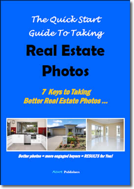 The Quick Start Guide To Taking Real Estate Photos - 7 Keys To Taking Better Real Estate Photos by Azure Publishers