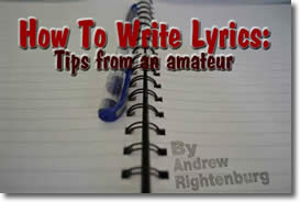 How To Write Lyrics: Tips from an amateur by Andrew Rightenburg