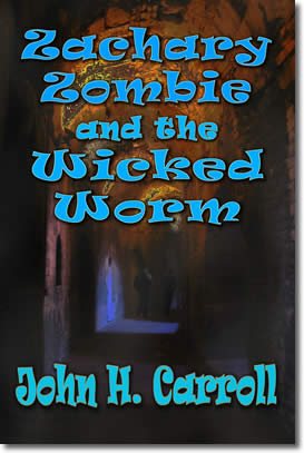 Zachary Zombie and the Wicked Worm by John H. Carroll