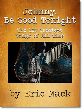 Johnny, Be Good Tonight: The 100 Greatest Songs Of All Time by Eric Mack