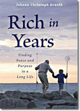 Rich in Years: Finding Peace and Purpose in a Long Life by Johann Christoph Arnold