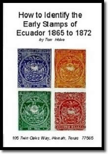 How to Easily Identify the Early Stamps of Ecuador 1865 to 1872 by Tom Hoke