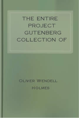 The Entire Project Gutenberg Collection of Oliver Wendell Holmes