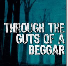 Through the Guts of a Beggar