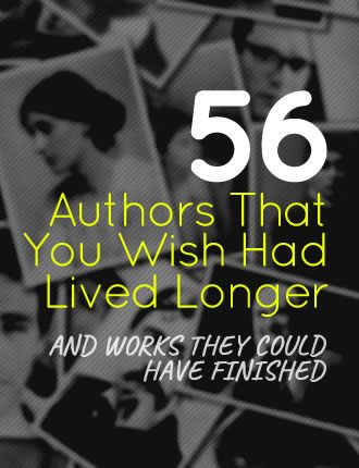 56 Authors That You Wish Had Lived Longer And Works They Could Have Finished