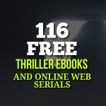 116 Free Thriller Ebooks and Online Web Serials