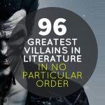96 Greatest Villains in Literature – In No Particular Order